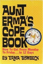Aunt Erma's Cope Book How Get from Monday to Friday in 12 Days Bombeck H... - $4.98