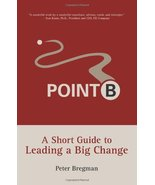 Point B: A Short Guide to Leading a Big Change [Paperback] Bregman, Peter - $6.46