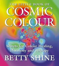The Little Book of Cosmic Colour: Secrets for Colour Healing, Harmony an... - $15.09