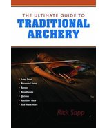 The Ultimate Guide to Traditional Archery : Rick Sapp : New Softcover - $29.95