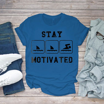 Swimming Funny Tee Stay Motivated Swim By Awesome Swim Unisex - $15.99+