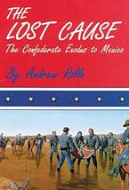 The Lost Cause: The Confederate Exodus to Mexico [Paperback] Rolle, Andrew F. image 2