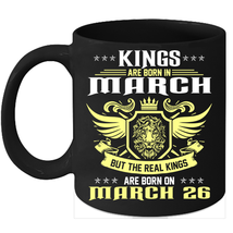 Birthday Mug Kings Are Born on 26th of March 11oz Coffee Mug Kings Bday gift - $15.95