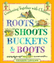 Roots, Shoots, Buckets and Boots : Gardening Together with Children : Ne... - $9.45