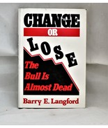 Change or Lose:The Bull Is Almost Dead EARLY First Edition Barry E Langf... - $324.32