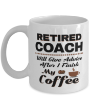 Funny Coach Coffee Mug - Retired Will Give Advice After I Finish My Coffee -  - $14.95