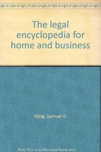 The Legal Encyclopedia For Home And Business [Jan 01, 1965] Samuel G. Kling - $2.43