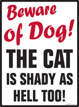 "Beware of Dog! The Cat is Shady as Aluminum Dog Sign - 9"" x 12"" - $18.95"