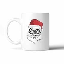 Santa Be Judging 11 Oz Ceramic Coffee Mug - $14.99