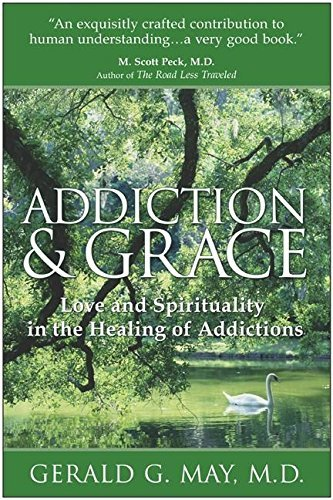 Primary image for Addiction & Grace: Love and Spirituality in the Healing of Addictions May, Geral