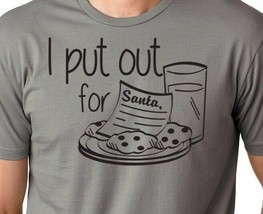 I PUT OUT For SANTA Cookies Milk Christmas Gift Dirty Men's & Women's T-Shirt - $16.50