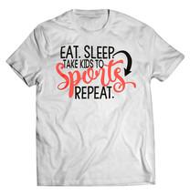 Eat Sleep Take Kids To Sports Repeat White T-shirt - $19.99+