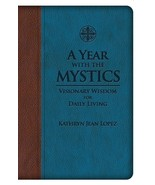 A Year With the Mystics: Visionary Wisdom for Daily Living  by Kathryn L... - $49.95