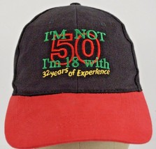 I'M NOT 50, I'M 18 WITH 32 YEARS OF EXPERIENCE MEN'S BLACK COTTON HAT CA... - $5.65