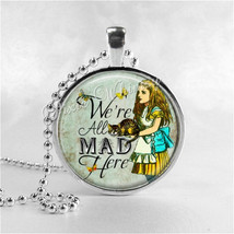 WERE ALL MAD Here Pendant Necklace, Alice in Wonderland Jewelry, Alice i... - $11.95
