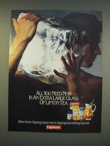1990 Lipton Tea Ad - All you need now is an extra large glass of Lipton Tea - $14.99