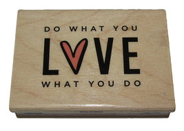 "Do What You Love What You Do Rubber Stamp New Wood Mounted 3"" Long  - $6.92"