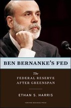 Ben Bernanke's Fed: The Federal Reserve After Greenspan [Hardcover] Harris, Etha image 2