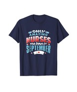 Funny Tee - Only Amazing Nurses Are Born In September Gift T-shirt Men - $19.95+