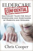 Eldercare Confidential: Cautionary Tales for Adult Caregivers and Careta... - $13.89