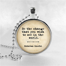 GANDHI QUOTE Pendant Necklace, Be The Change That You Wish To See, Glass... - $11.95