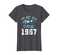 Dad Shirts -  Not Old I'm Classic 1967 51st Years 51 Birthday Shirt Gift... - $19.95+