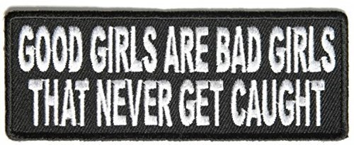Good Girls Are Bad Girls That Never Get Caught Fun Patch - 4x1.5 inch