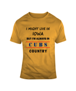 I Might Live In Iowa But Im Always In Cubs Country Tee Chicago Sports T-... - $17.97+