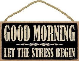 "Good morning. Let the stress begin. 5"" x 10"" wood sign plaque - $12.86"