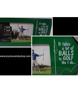 "Golf Photo Frame ""It takes a lot of BALLS to GOLF like I do"" 9"" x 5"" NIB - $13.99"