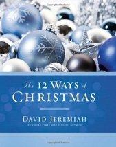 The 12 Ways of Christmas [Hardcover] [Oct 28, 2008] David Jeremiah - $4.97