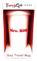 "Funny Guy Mug Travel Tumbler 16oz - ""Mrs. Bob"" - White  - $9.50"