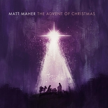 THE ADVENT OF CHRISTMAS - CD by Matt Maher