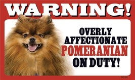 """Warning Overly Affectionate Pomeranian On Duty Wall Sign 5 """" x 8"""" Gift D... - $6.61"""