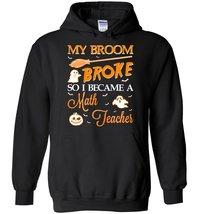 My Broom Broke Became Math Teacher Blend Hoodie - $43.82 CAD+