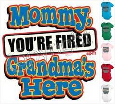 MOMMY YOU`RE FIRED GRANDMA baby infant bodysuit snapsuit One piece creep... - $12.99