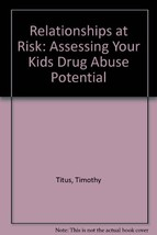 Relationships at Risk: Assessing Your Kids Drug Abuse Potential Titus, Timothy