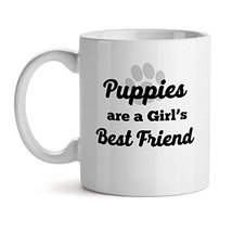 Puppies Are A Girl's Best Friend - Mad Over Mugs - Inspirational Unique Popular  - $17.59