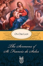 The Sermons of St. Francis de Sales: On Our Lady by St. Francis de Sales