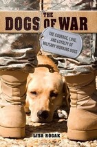 The Dogs of War : The Courage, Love, and Loyalty of Military Working Dog... - $14.50