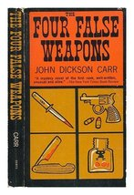 Four False Weapons: Being the Return of Bencolin Carr, John Dickson