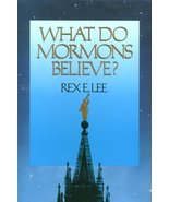 What Do Mormons Believe Lee, Rex E. - $1.50