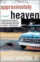 Approximately Heaven: A Novel [Paperback] Whorton, James image 2