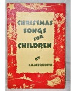 Christmas Songs for Children  I H Meredith (Sheet music) 1950 - 16 Pages - $9.30
