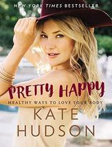 Pretty Happy: Healthy Ways to Love Your Body [Hardcover] Hudson, Kate image 1