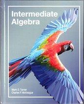 Intermediate Algebra [Hardcover] Mark Turner and Charles P. McKeague - $78.25
