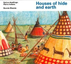 Houses of hide and earth (Native Dwellings) Shemie, Bonnie