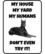 #204 DOBERMAN MY HOUSE MY HUMANS  DOG GATE FENCE SIGN - $10.29