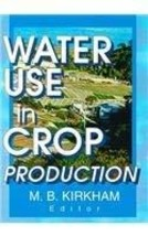 Water Use in Crop Production (Monograph Published Simultaneously As the ... - $89.05