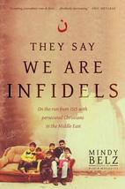 They Say We Are Infidels: On the Run from ISIS with Persecuted Christians in the
